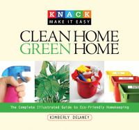 Clean home, green home : the complete illustrated guide to eco-friendly homekeeping
