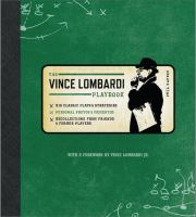 The official Vince Lombardi playbook : his classic plays & strategies, personal photos & mementos : recollections from friends & former players