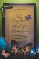 The dangerous world of butterflies : the startling subculture of criminals, collectors, and conservationists