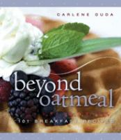 Beyond oatmeal : 101 breakfast recipes