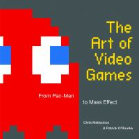 The art of video games : from Pac-Man to mass effect
