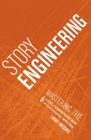Story engineering [electronic resource] : mastering the 6 core competencies of successful writing