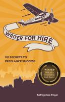 Writer for hire : 101 secrets to freelance success