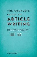 The complete guide to article writing : how to write successful articles for online and print markets