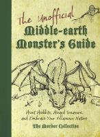 The unofficial Middle-earth monsters' guide : hunt Hobbits, hoard treasure, and embrace your villainous nature