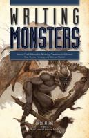 Writing monsters : how to craft believably terrifying creatures to enhance your horror, fantasy, and science fiction