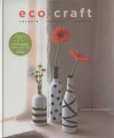 Eco-craft : recycle, recraft, restyle