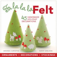 Cover of the book Fa la la la felt : 45 handmade holiday decorations