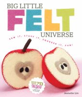 Cover of the book Big little felt universe : sew it, stuff it, squeeze it, fun!