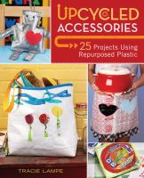 Cover of the book Upcycled accessories : 25 projects using repurposed plastic