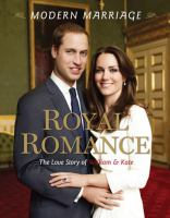 Royal romance, modern marriage : the love story of William & Kate
