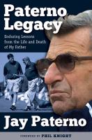 Paterno legacy : enduring lessons from the life and death of my father