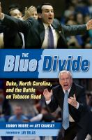 The blue divide : Duke, North Carolina, and the battle on Tobacco Road