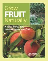 Grow fruit naturally : a hands-on guide to luscious, home-grown fruit