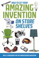How to get your amazing invention on store shelves [electronic resource] : an A-Z guidebook for the undiscovered inventor