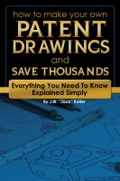 How to make your own patent drawings and save thousands [electronic resource] : everything you need to know explained simply