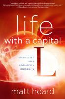 Life with a capital L : embracing your God-given humanity
