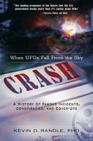 Crash-- when UFOs fall from the sky : a history of famous incidents, conspiracies, and cover-ups