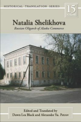 Book cover for Natalia Shelikhova [electronic resource] : Russian oligarch of Alaska commerce / Dawn Lea Black and Alexander Yu. Petrov &#59; edited by Marvin Falk