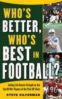Who's better, who's best in football? : setting the record straight on the top 60 NFL players of the past 60 years