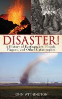 Disaster! : a history of earthquakes, floods, plagues, and other catastrophes
