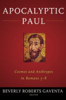 Apocalyptic Paul [electronic resource] : cosmos and anthropos in Romans 5-8