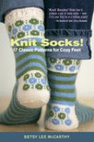 Knit socks! : 17 classic patterns for cozy feet
