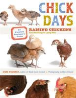 Chick days : an absolute beginner's guide to raising chickens from hatchlings to laying hens