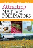 Attracting native pollinators : protecting North America's bees and butterflies : the Xerces Society guide