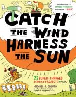 Catch the wind, harness the sun : 22 super-charged science projects for kids