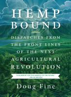 Hemp bound : dispatches from the front lines of the next agricultural revolution