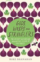 Gods, wasps, and stranglers : the secret history and redemptive future of fig trees /