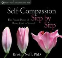 Self-compassion step by step [sound recording] : [the proven power of being kind to yourself]