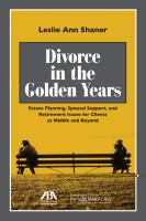 Divorce in the golden years : estate planning, spousal support, and retirement issues for clients at midlife and beyond