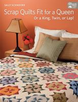 Scrap quilts fit for a queen : or a king, twin or lap!