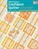 Becoming a confident quilter : lessons and techniques plus 14 quilt patterns