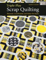 Triple-play scrap quilting : planned, coordinated, and make-do styles
