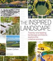 The inspired landscape : twenty-one leading landscape architects explore the creative process