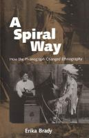 A spiral way [electronic resource] : how the phonograph changed ethnography