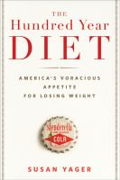 The hundred year diet : America's voracious appetite for losing weight