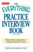 The everything practice interview book : make the best impression-- and get the job you want!