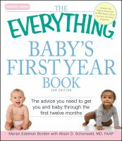 The everything baby's first year book : the advice you need to get you and baby through the first twelve months