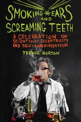 Cover art for Smoking Ears and Screaming Teeth: A Celebration of Scientific Eccentricity and Self-Experimentation