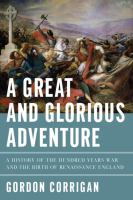 A great and glorious adventure : a history of the Hundred Years War and the birth of Renaissance England
