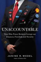 Unaccountable : how elite power brokers corrupt our finances, freedom, and security