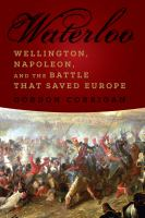 Waterloo : Wellington, Napoleon, and the battle that saved Europe