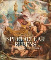 Spectacular Rubens : the Triumph of the Eucharist