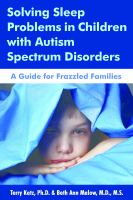 Solving sleep problems in children with autism spectrum disorders : a guide for frazzled families