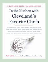 In the kitchen with Cleveland's favorite chefs : 35 fabulous meals in about an hour