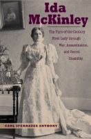 Ida McKinley : the turn-of-the-century first lady through war, assassination, and secret disability